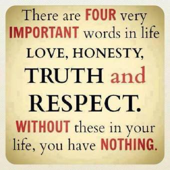 There-are-four-very-important-words-in-life-Love-Honesty-Truth-and-Respect.-Without-these-in-your-life-you-have-NOTHING.